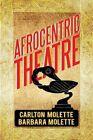 Afrocentric Theatre by Carlton W Molette, Barbara J Molette (Paperback, 2013)