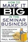 How to Make it Big in the Seminar Business by Paul Karasik (Paperback, 2005)