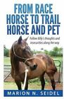 From Race Horse to Trail Horse and Pet by Marion N Seidel (Paperback / softback, 2013)