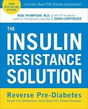 The Insulin Resistance Solution : Repair Your Damaged Metabolism, Prevent Diabetes and Heart Disease, and Balance Your Blood Sugar for Life by Dana Carpender, Valerie Berkowitz and Rob Thompson (2016, Paperback)