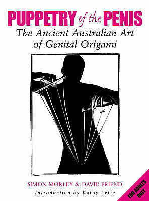 Puppetry of the Penis: the ancient Australian Art of Genital Origami, Friend, Da