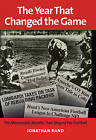 The Year That Changed the Game: The Memorable Months That Shaped Pro Football by Jonathan Rand (Hardback, 2008)