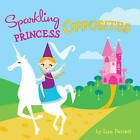 Sparkling Princess Opposites by Lisa Perrett (Board book, 2014)