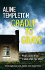 Cradle to Grave by Aline Templeton (Paperback, 2011)