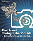 The Linked Photographers' Guide to Online Marketing and Social Media by Lindsay Adler, Rosh Sillars (Paperback, 2010)
