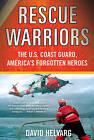 Rescue Warriors: The U.S. Coast Guard, America's Forgotten Heroes by David Helvarg (Paperback / softback)
