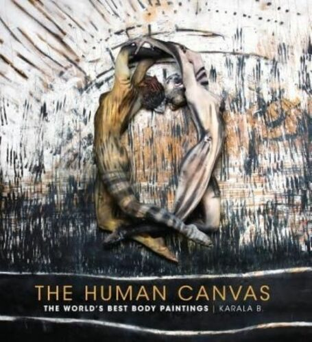 1 of 1 - The Human Canvas: The World's Best Body Paintings by Karala Barendregt (Hardback
