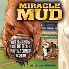 Miracle Mud: Lena Blackburne and the Secret Mud That Changed Baseball by David A Kelly (Hardback, 2013)