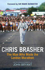 Chris Brasher: The Man Who Made the London Marathon by John Bryant (Hardback, 2012)