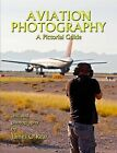 Aviation Photography: A Pictorial Guide by James O'Rear (Paperback, 2011)