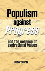 Populism Against Progress: And the Collapse of Aspirational Values by Robert Corfe (Paperback, 2007)
