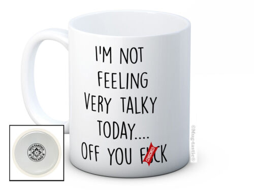I/'m Not Feeling Very Talky Today.. Rude Funny Coffee or Tea Mug Of You F*ck