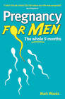 Pregnancy for Men: The Whole Nine Months by Mark Woods (Paperback, 2010)