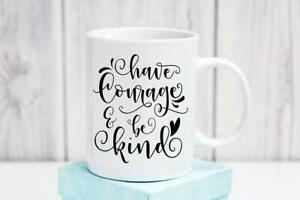 Have Courage And Be Kind Coffee Mug Caffeine Kindness Coffee Cup