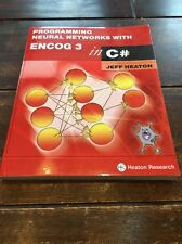 Programming Neural Networks with Encog 3 in C# by Jeff Heaton (2011, Paperback)