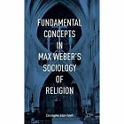 Fundamental Concepts in Max Weber's Sociology of Religion: 2015 by Christopher Adair-Toteff (Hardback, 2015)