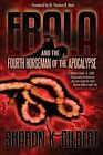 Ebola and the Fourth Horseman of the Apocalypse by Sharon Gilbert (Paperback / softback, 2014)