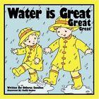 Water Is Great Sanchez Education Authorhouse Paperback Softback 9781434322562
