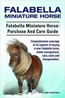 Falabella Miniature Horse. Falabella Miniature Horse: Purchase and Care Guide. Comprehensive Coverage of All Aspects of Buying a New Falabella, Stable Management, Care, Costs and Transportation. by Rollins College Julie Anderson (Paperback / softback, 2015)