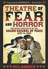 Theater Of Fear & Horror: Expanded Edition: The Grisly Spectacle of the Grand Guignol of Paris, 1897-1962 by Mel Gordon (Paperback, 2016)