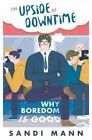 The Upside of Downtime: Why Boredom is Good by Dr. Sandi Mann (Paperback, 2016)