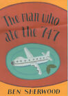 The Man Who Ate the 747 by Ben Sherwood (Hardback, 2000)