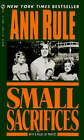 Small Sacrifices: a True Story of Passion and Murder by Ann Rule (Paperback, 1995)