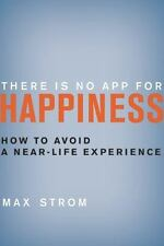 There Is No App for Happiness: How to Avoid a Near-Life Experience-ExLibrary