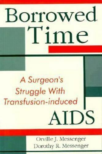 Borrowed Time : A Surgeon's Struggle with Transfusion-Induced AIDS