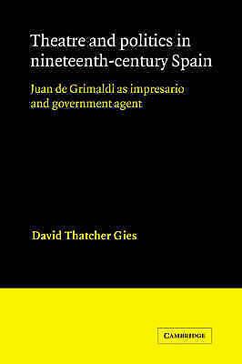 THEATRE AND POLITICS IN NINETEENTH-CENTURY SPAIN: JUAN DE GRIMALDI AS IMPRESARIO