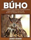 Buho: Libros Para Colorear Superguays Para Ninos y Adultos (Bono: 20 Paginas de Sketch) by Janet Evans (Paperback / softback, 2014)