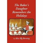 The Baker's Daughter Remembers the Holidays by Alice Illg Borning (Paperback / softback, 2011)