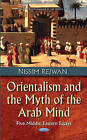 Orientalism & the Myth of the Arab Mind: Five Middle Eastern Essays by Nissim Rejwan (Hardback, 2016)