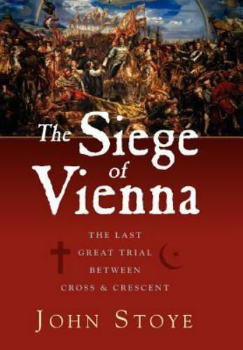 The Siege Of Vienna The Last Great Trial Between Cross And