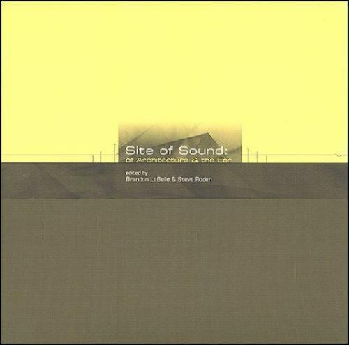 Site of Sound : Of Architecture and the Ear by Brandon LaBelle and Steve...