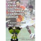The Asian Football Confederation Champions League: A Statistical Record 1967-2007 by Dirk Karsdorp (Paperback, 2013)