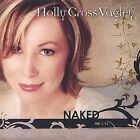 Naked (Job 1:21) by Holly Cross Vagley (CD, Aug-2005, One Starfish Music/Media)