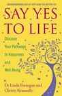 Say Yes to Life: Discover Your Pathways to Happiness and Well-Being by Linda Finnegan, Christy Kenneally (Paperback, 2014)