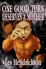 One Good Turn Deserves a Mother by Les Hendrickson (Paperback / softback, 2002)