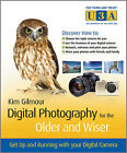 Digital Photography for the Older and Wiser: A Step-by-step Guide by Kim Gilmour (Paperback, 2010)