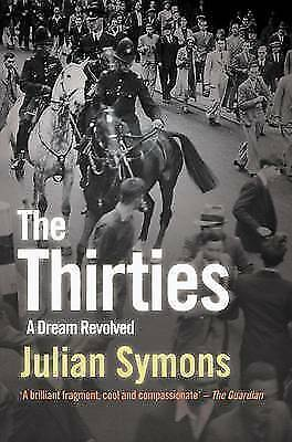 The Thirties: A Dream Revolved by Julian Symons (Paperback, 2001)