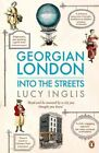 Georgian London: Into the Streets by Lucy Inglis (Paperback, 2014)