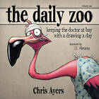 The Daily Zoo: Keeping the doctor at bay with a drawing a day by Chris Ayers (Paperback, 2008)