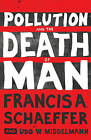 Pollution and the Death of Man by Udo W. Middelmann, Francis A. Schaeffer (Paperback, 2011)