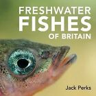 Freshwater Fishes of Britain Perks Jack Very Good Book ISBN 978192