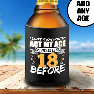 Funny 18th Birthday Gift Stubby Holder Can Cooler Can T Act My Age