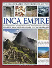 The Illustrated Encyclopedia of the Inca Empire: A Comprehensive Encyclopedia of the Incas and Other Ancient Peoples of South America with More Than 1000 Photographs by Hermes House (Hardback, 2013)