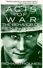 Acts of War: The Behavior of Men in Battle by Richard Holmes (Paperback, 1989)
