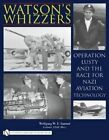 Watson's Whizzers: Operation Lusty and the Race for Nazi Aviation Technology by Wolfgang W. E. Samuel (Paperback, 2010)