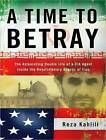 A Time to Betray: The Astonishing Double Life of a CIA Agent Inside the Revolutionary Guards of Iran by Reza Kahlili (CD-Audio, 2010)